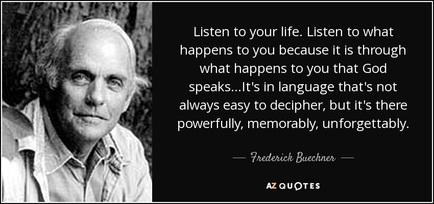 quote-listen-to-your-life-listen-to-what-happens-to-you-because-it-is-through-what-happens-frederick-buechner-81-17-50